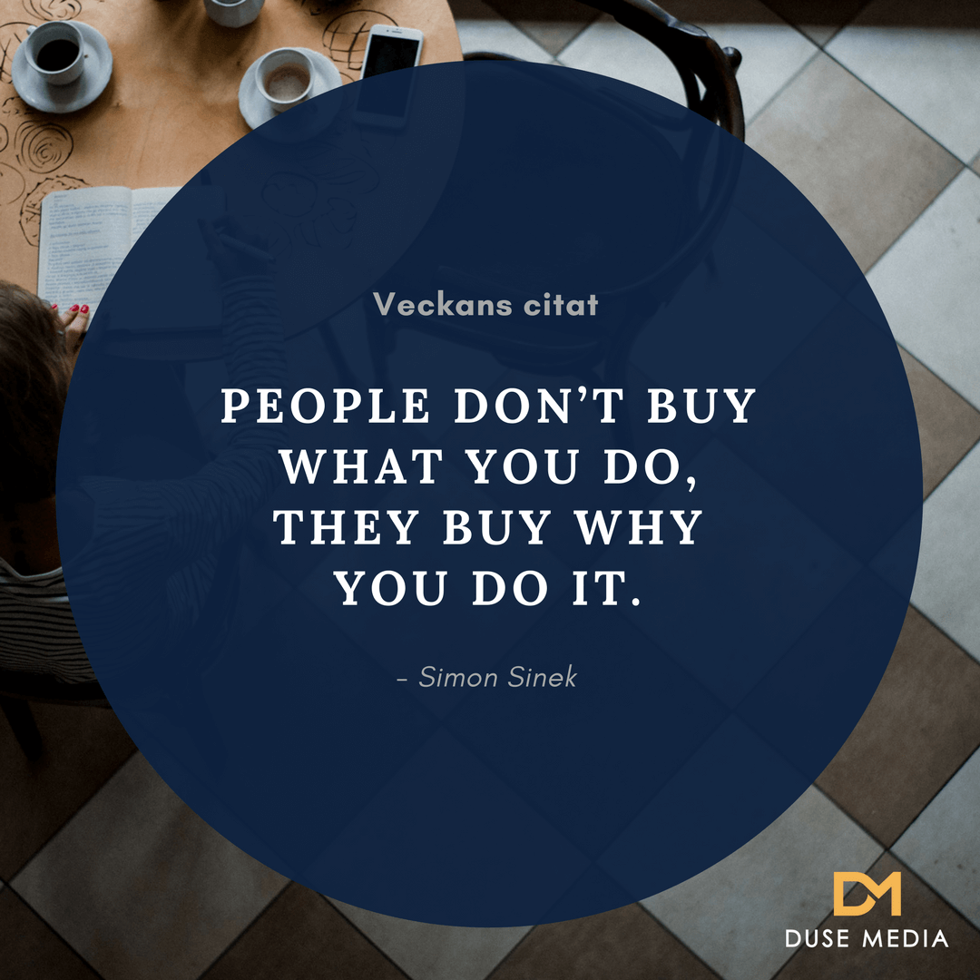 People don't buy what you do, they buy why you do it. - Simon Sinek