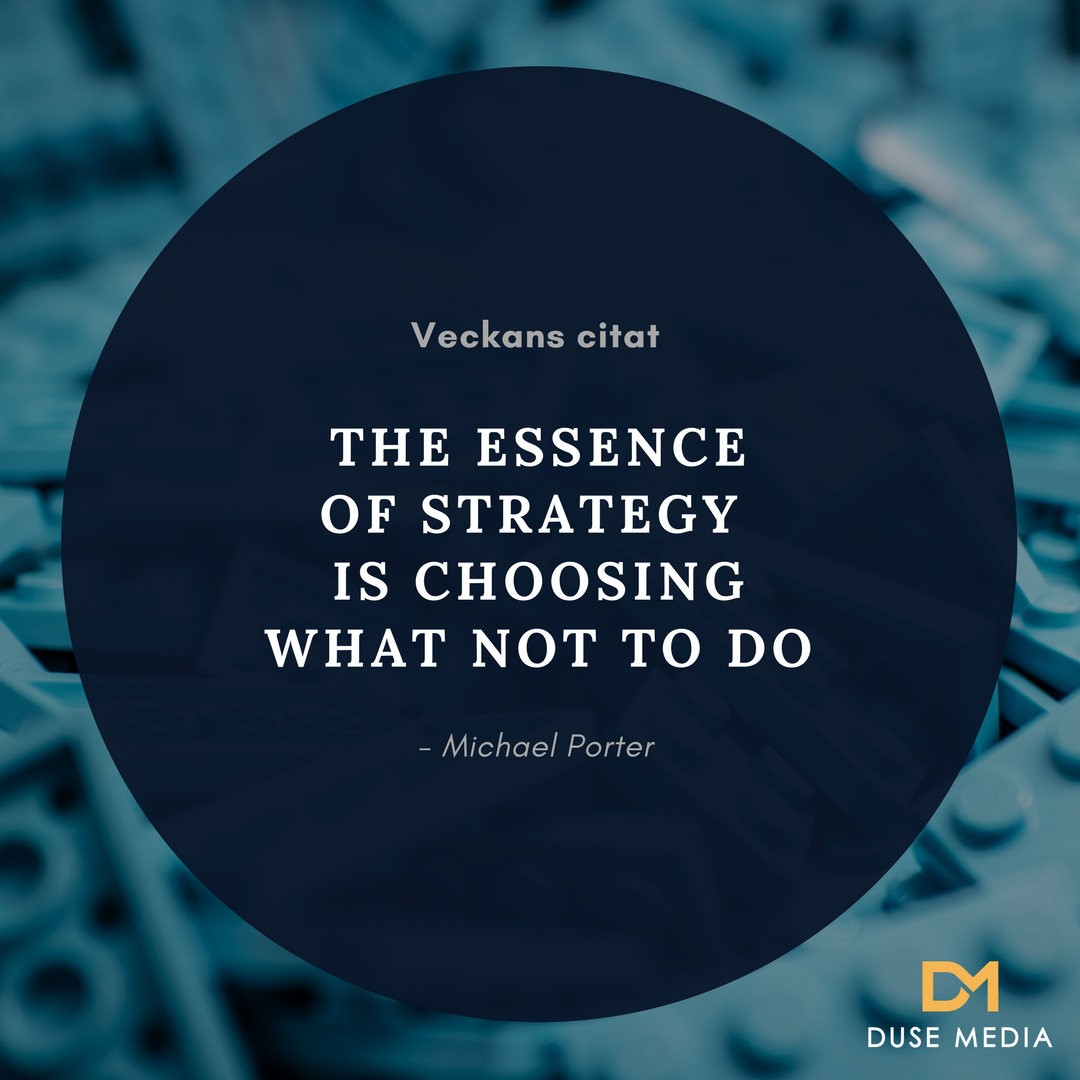 The essence of strategy is choosing what not to do – Michael Porter